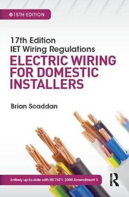 17th Edition IET Wiring Regulations: Electric Wiring for Domestic Installers, 15th ed by Brian Scaddan