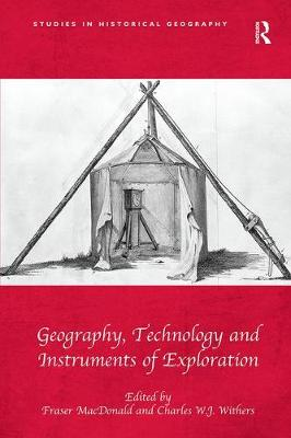 Geography, Technology and Instruments of Exploration by Fraser MacDonald