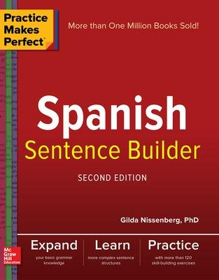 Practice Makes Perfect Spanish Sentence Builder, Second Edition by Gilda Nissenberg