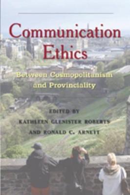 Communication Ethics by Kathleen Glenister Roberts