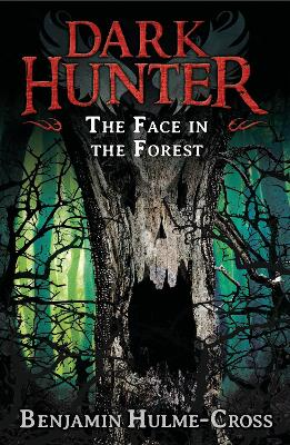 The Face in the Forest (Dark Hunter 10) by Benjamin Hulme-Cross