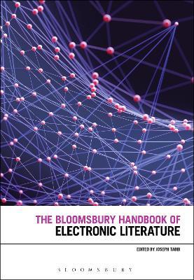 Bloomsbury Handbook of Electronic Literature by Joseph Tabbi