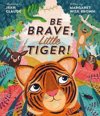 Be Brave, Little Tiger! by Margaret Wise Brown