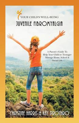 Your Child's Well-Being - Juvenile Fibromyalgia by Christine Harris