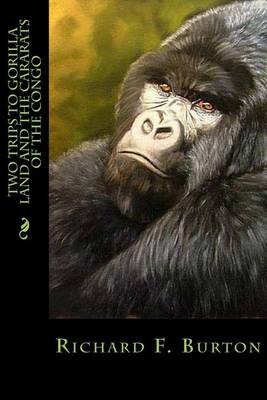 Two Trips to Gorilla Land and the Cararats of the Congo by Richard F Burton