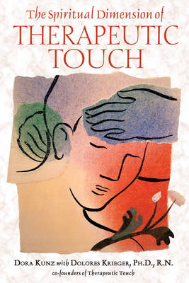 The Spiritual Dimension of Therapeutic Touch by Dora van Gelder Kunz
