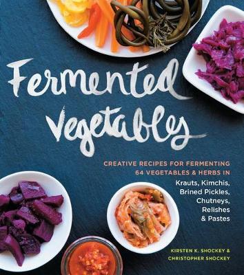 Fermented Vegetables by Kristen Shockey