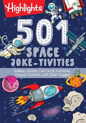 501 Space Joke-tivities: Riddles, Puzzles, Fun Facts, Cartoons, Tongue Twisters, and Other Giggles! book