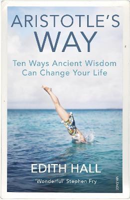 Aristotle's Way: Ten Ways Ancient Wisdom Can Change Your Life book