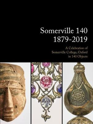 Somerville 140: 1879-2019: A Celebration of Somerville College, Oxford in 140 Objects by Lizzy Emerson