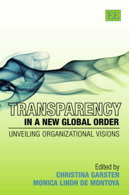 Transparency in a New Global Order: Unveiling Organizational Visions by Christina Garsten