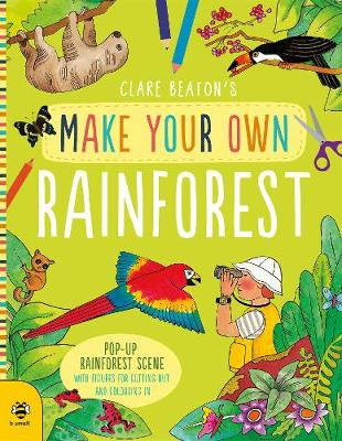 Make Your Own Rainforest: Pop-Up Rainforest Scene with Figures for Cutting out and Colouring in by Clare Beaton