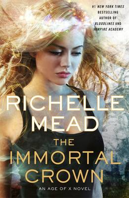 The Immortal Crown: Age Of X Book 2 by Richelle Mead