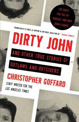 Dirty John and Other True Stories of Outlaws and Outsiders by Christopher Goffard