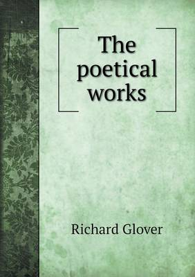 The Poetical Works by Senior Lecturer Richard Glover