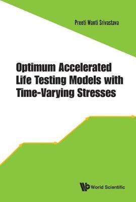 Optimum Accelerated Life Testing Models With Time-varying Stresses by Preeti Wanti Srivastava