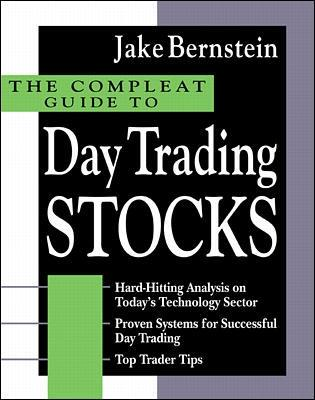 The Compleat Guide to Day Trading Stocks by Jake Bernstein