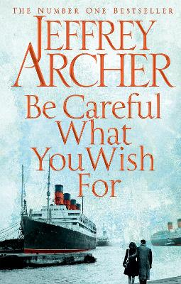 Be Careful What You Wish For by Jeffrey Archer