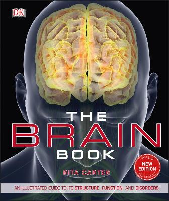 The Brain Book: An Illustrated Guide to its Structure, Functions, and Disorders by Rita Carter
