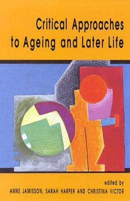 Critical Approaches To Ageing And Later Life by Anne Jamieson