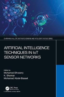 Artificial Intelligence Techniques in IoT Sensor Networks book
