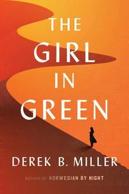 The Girl in Green by Derek B Miller