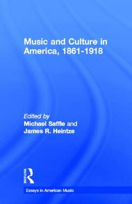 Music and Culture in America, 1861-1918 by Michael Saffle