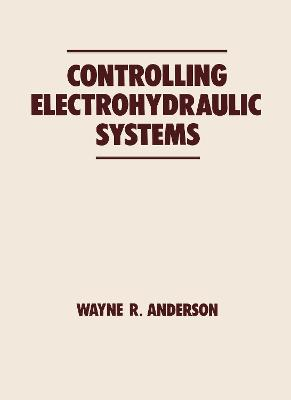 Controlling Electrohydraulic Systems by Wayne Anderson