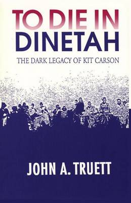 To Die in Dinetah by John a Truett