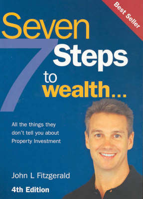 Seven Steps to Wealth: All the Things They Don't Tell You about Purchasing an Investment Property by John L. Fitzgerald