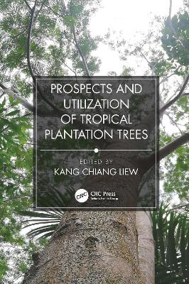 Prospects and Utilization of Tropical Plantation Trees by Liew Kang Chiang