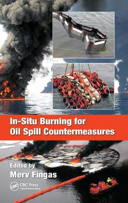 In-Situ Burning for Oil Spill Countermeasures by Merv Fingas