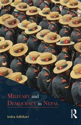 Military and Democracy in Nepal by Indra Adhikari