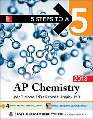 5 Steps to a 5: AP Chemistry 2018 by John T. Moore