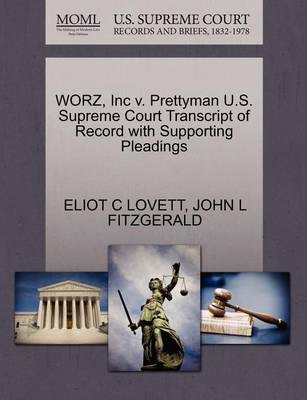 Worz, Inc V. Prettyman U.S. Supreme Court Transcript of Record with Supporting Pleadings by Eliot C Lovett