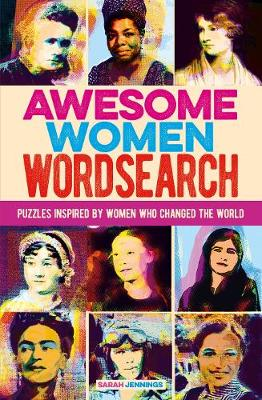 Awesome Women Wordsearch: Puzzles Inspired by Women who Changed the World by Sarah Jennings