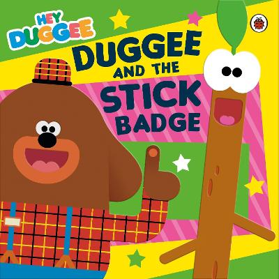 Hey Duggee: Duggee and the Stick Badge book