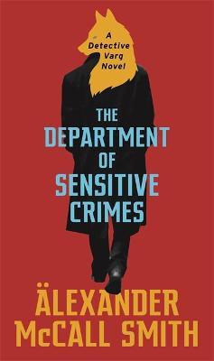 The Department of Sensitive Crimes: A Detective Varg novel by Alexander McCall Smith