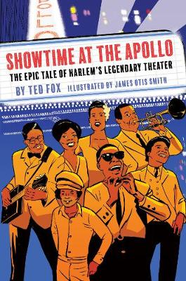 Showtime at the Apollo: The Epic Tale of Harlem's Legendary Theater by Ted Fox
