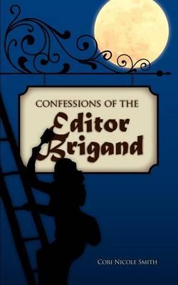 Confessions of the Editor Brigand by Cori Nicole Smith
