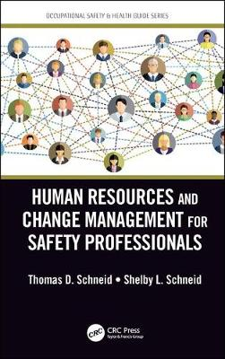 Human Resources and Change Management for Safety Professionals by Thomas D. Schneid