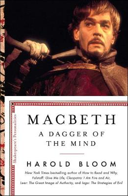 Macbeth: A Dagger of the Mind by Prof. Harold Bloom