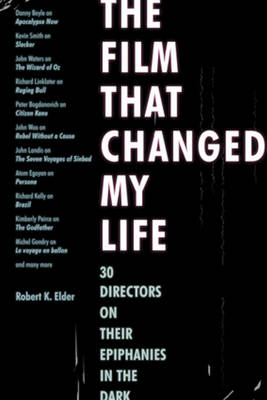 Film That Changed My Life by Robert K. Elder