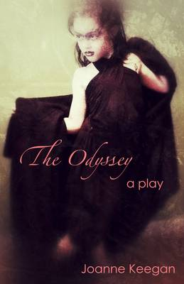 The Odyssey: A Comedy in Two Acts by Joanne Keegan