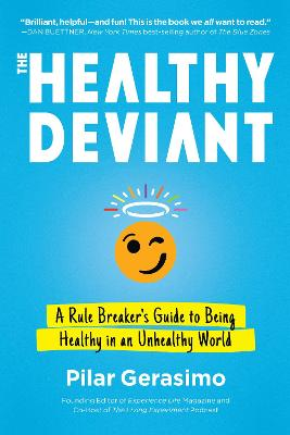 The Healthy Deviant: A Rule Breaker's Guide to Being Healthy in an Unhealthy World book