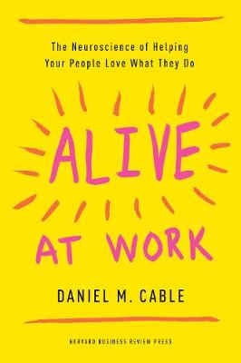 Alive at Work by Daniel M Cable