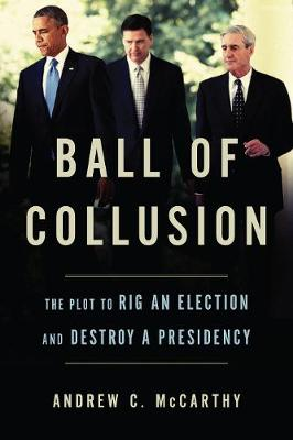 Ball of Collusion by Andrew C. McCarthy