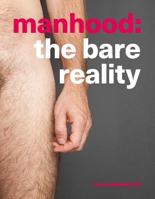 Manhood: The Bare Reality by Laura Dodsworth