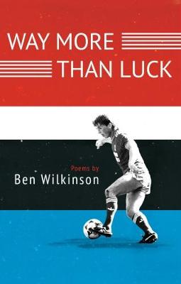 Way More Than Luck by Ben Wilkinson