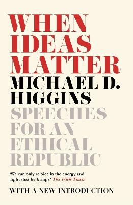 When Ideas Matter by Michael D. Higgins